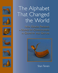 The Alphabet That Changed the                                   World: How Genesis Preserves a Science                                   of Consciousness in Geometry and                                   Gesture.